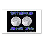 Don't Make Me Moon You Lunar Rectangle Sticker