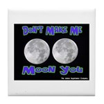 Don't Make Me Moon You Lunar Tile Coaster