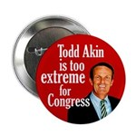 Todd Akin is too extreme campaign button