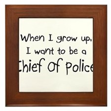 When I grow up I want to be a Chief Of Police Fram
