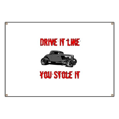Drive it like you Stole it Banner