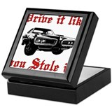 Drive it like you Stole it Keepsake Box