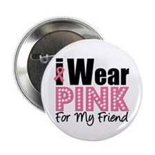 "I Wear Pink For My Friend 2.25"" Button"