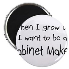 When I grow up I want to be a Cabinet Maker Magnet