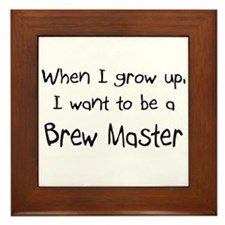 When I grow up I want to be a Brew Master Framed T