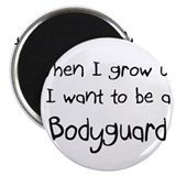 When I grow up I want to be a Bodyguard Magnet