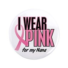 "I Wear Pink For My Nana 10 3.5"" Button (100 pack)"