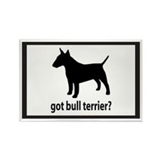 Got Bull Terrier? Rectangle Magnet