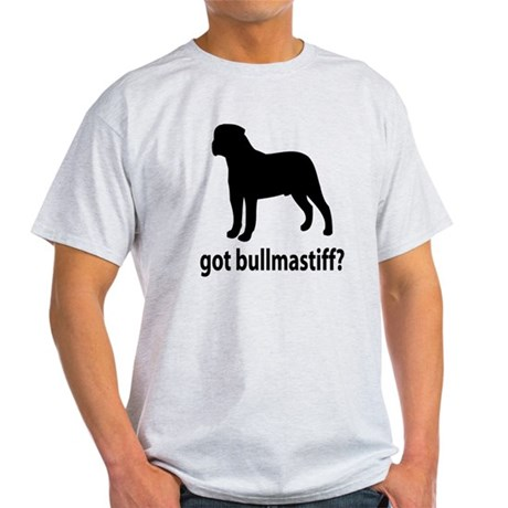 Got Bullmastiff? Light T-Shirt
