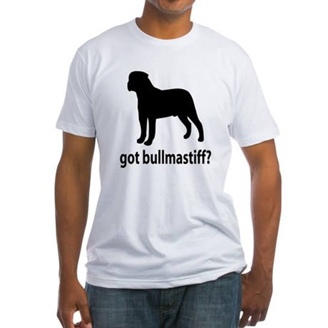 Got Bullmastiff? Fitted T-Shirt