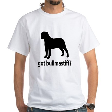 Got Bullmastiff? White T-Shirt