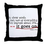 Life... It Goes On Throw Pillow