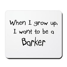 When I grow up I want to be a Barker Mousepad
