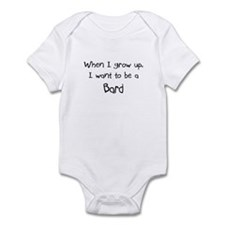 When I grow up I want to be a Bard Infant Bodysuit