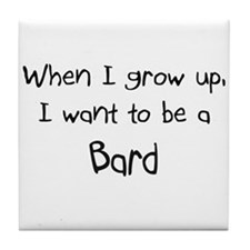 When I grow up I want to be a Bard Tile Coaster