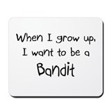 When I grow up I want to be a Bandit Mousepad