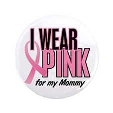 "I Wear Pink For My Mommy 10 3.5"" Button (100 pack)"
