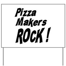 Pizza Makers Rock ! Yard Sign