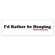 I'd rather be hooping Bumper Bumper Sticker