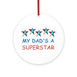 MY DAD'S A SUPERSTAR Ornament (Round)