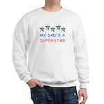 MY DAD'S A SUPERSTAR Sweatshirt