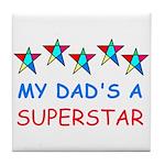 MY DAD'S A SUPERSTAR Tile Coaster