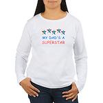 MY DAD'S A SUPERSTAR Women's Long Sleeve T-Shirt