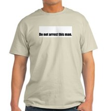 """Do not arrest this man"" Grey T-Shirt"