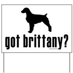 got brittany? Yard Sign