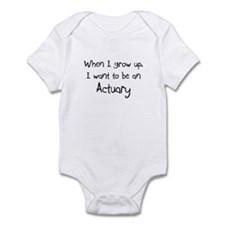 When I grow up I want to be an Actuary Infant Body