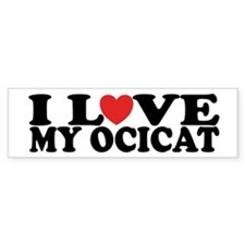 I Love My Ocicat Bumper Bumper Sticker