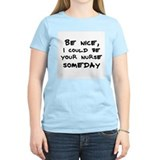 Be nice, I could be  your nur Women's Pink T-Shirt