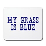 My Grass Is Blue Mousepad