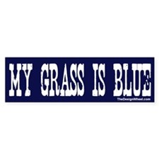 My Grass Is Blue Bumper Bumper Sticker