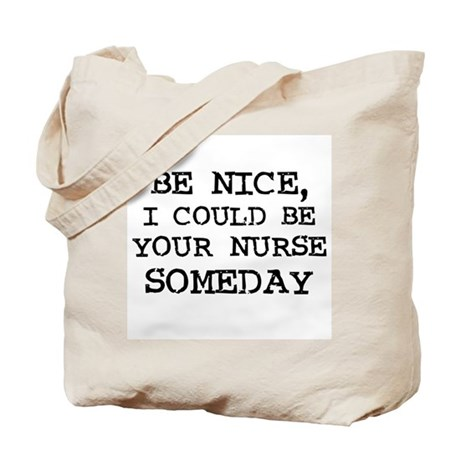 Be nice, I could be your nur Tote Bag