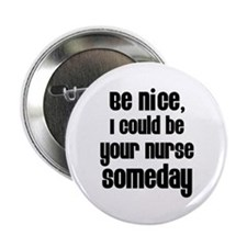 Be nice, I could be your nur Button