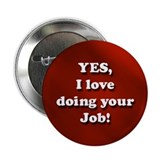 "Yes, I love doing your job! 2.25"" Button"