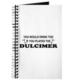 You'd Drink Too Dulcimer Journal