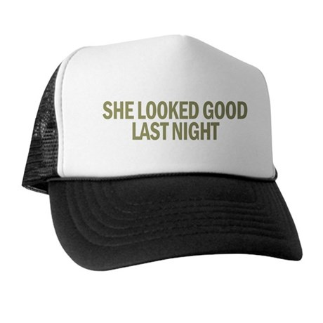 She Looked Good Last Night Trucker Hat