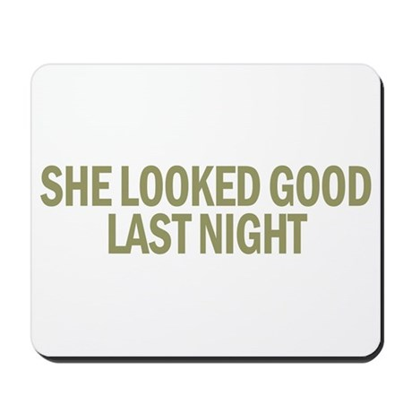 She Looked Good Last Night Mousepad