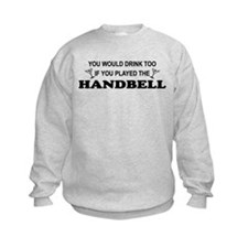 You'd Drink Too Handbell Sweatshirt
