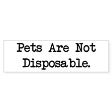 Pets are Not Disposable Bumper Bumper Sticker