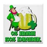 0% Irish 100% Drunk Tile Coaster