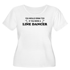 You'd Drink Too Line Dancer T-Shirt