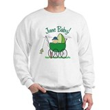 JUNE BABY! (in stroller) Sweatshirt