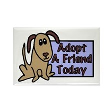 Adopt a Friend Today Doggie Rectangle Magnet (100