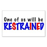 One will be restrained Rectangle Decal