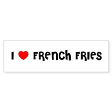 I LOVE FRENCH FRIES Bumper Bumper Sticker