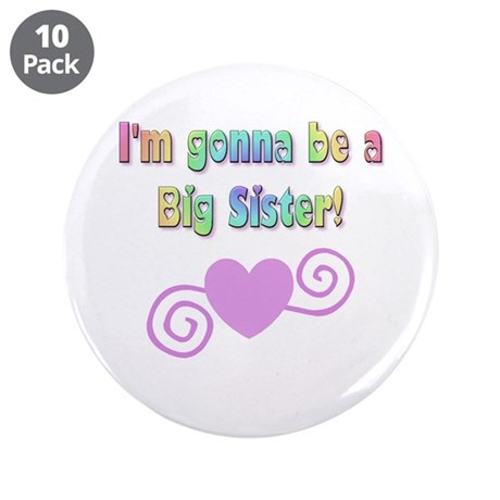 "Gonna Be a Big Sister 3.5"" Button (10 pack)"