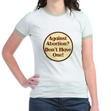 Against Abortion? Don't have one Ringer T-Shirt